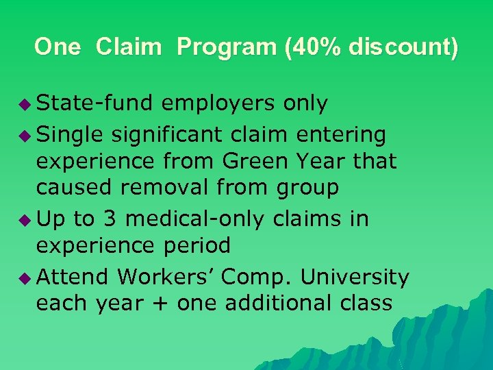 One Claim Program (40% discount) u State-fund employers only u Single significant claim entering
