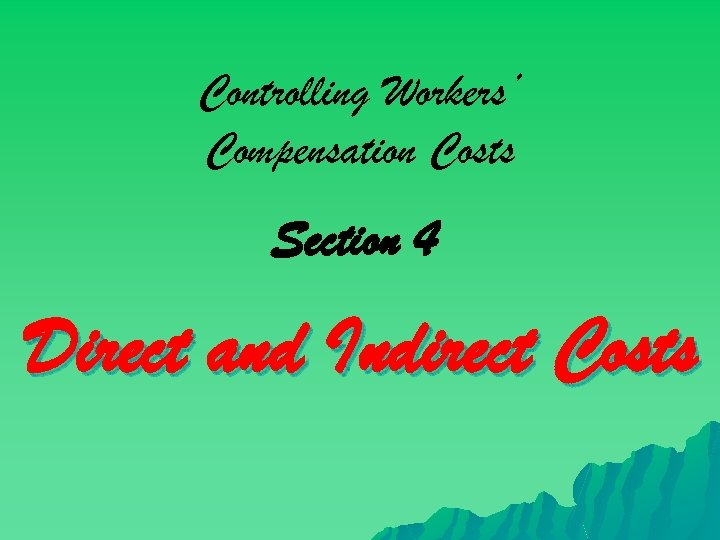 Controlling Workers' Compensation Costs Section 4 Direct and Indirect Costs