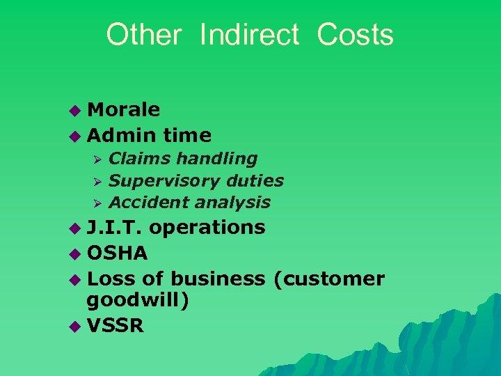 Other Indirect Costs u Morale u Admin Ø Ø Ø time Claims handling Supervisory