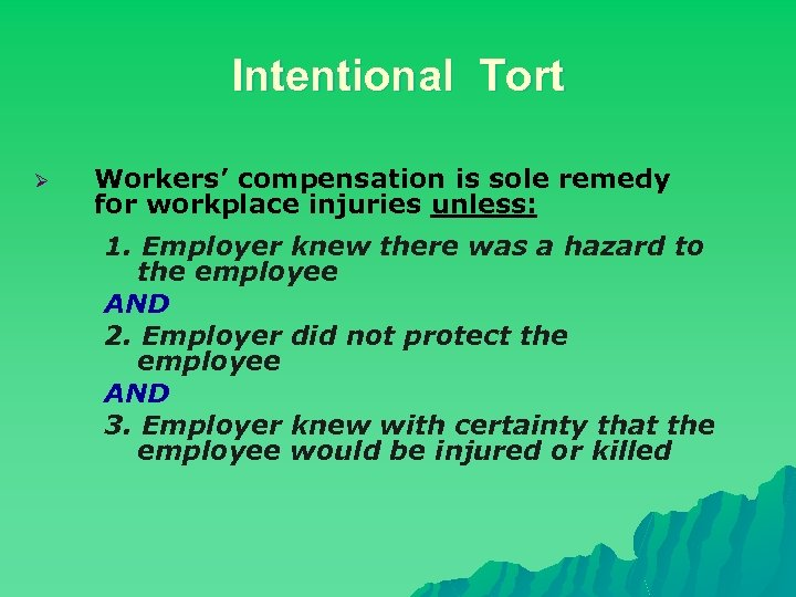 Intentional Tort Ø Workers' compensation is sole remedy for workplace injuries unless: 1. Employer