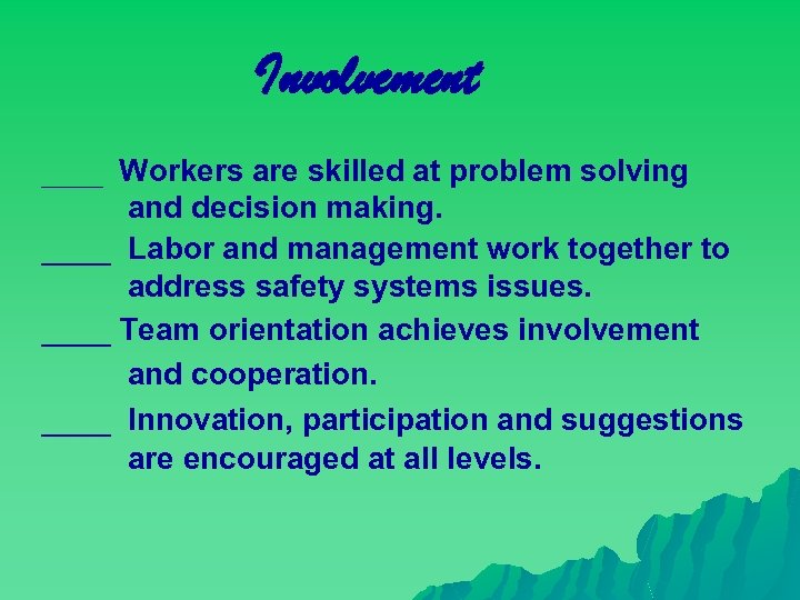 Involvement ____ Workers are skilled at problem solving and decision making. ____ Labor and