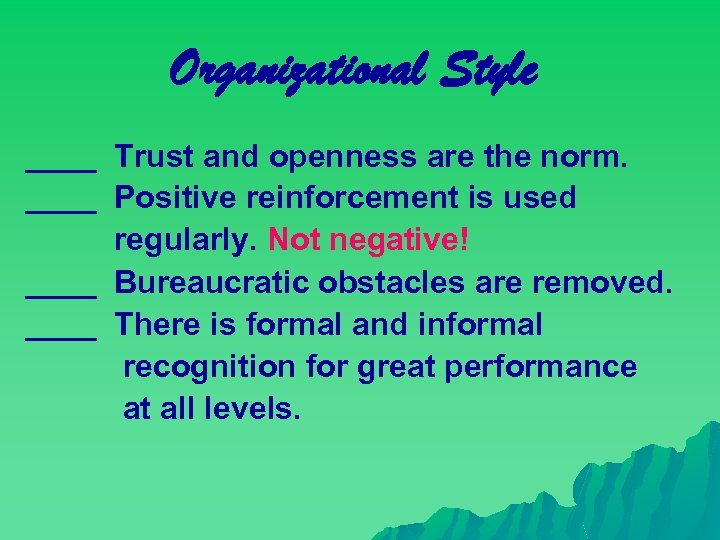 Organizational Style ____ Trust and openness are the norm. ____ Positive reinforcement is used