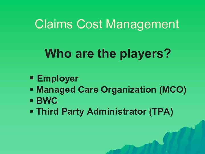 Claims Cost Management Who are the players? § Employer § Managed Care Organization (MCO)