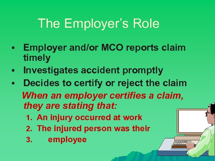 The Employer's Role § Employer and/or MCO reports claim timely § Investigates accident promptly