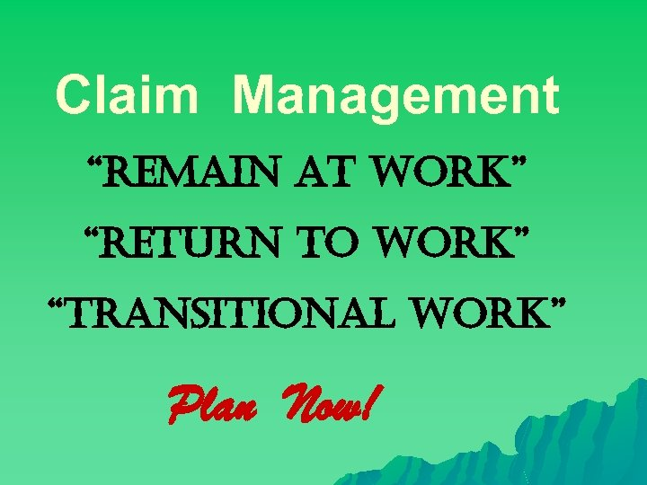 """Claim Management """"remain at Work"""" """"return to Work"""" """"transitional Work"""" Plan Now!"""