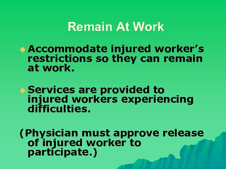Remain At Work u Accommodate injured worker's restrictions so they can remain at work.