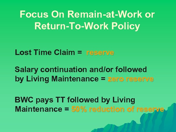 Focus On Remain-at-Work or Return-To-Work Policy Lost Time Claim = reserve Salary continuation and/or