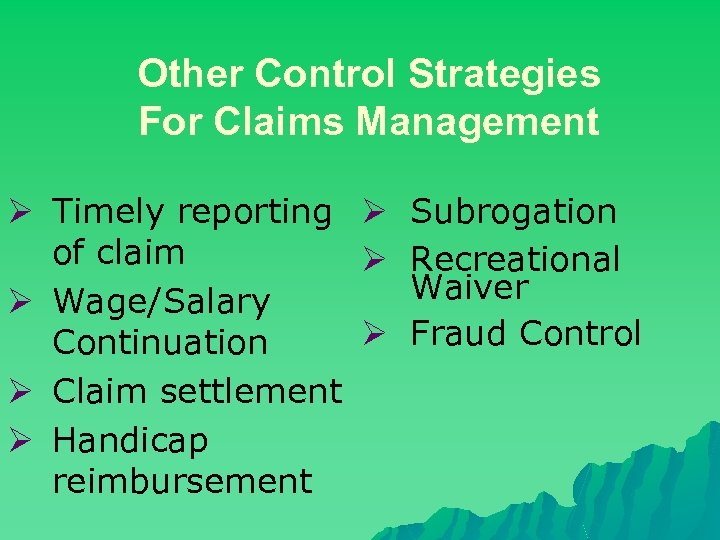 Other Control Strategies For Claims Management Ø Timely reporting Ø Subrogation of claim Ø