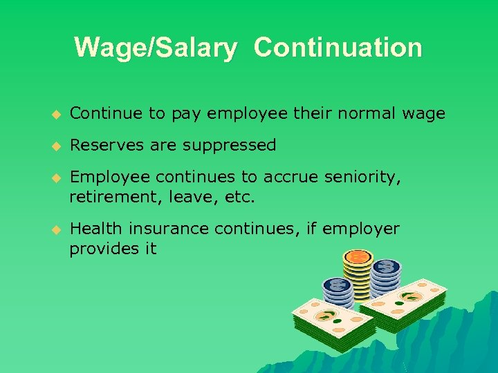 Wage/Salary Continuation u Continue to pay employee their normal wage u Reserves are suppressed