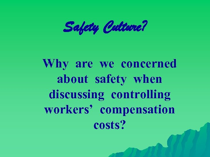 Safety Culture? Why are we concerned about safety when discussing controlling workers' compensation costs?