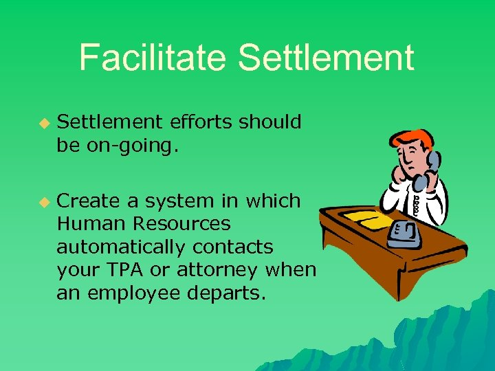 Facilitate Settlement u u Settlement efforts should be on-going. Create a system in which