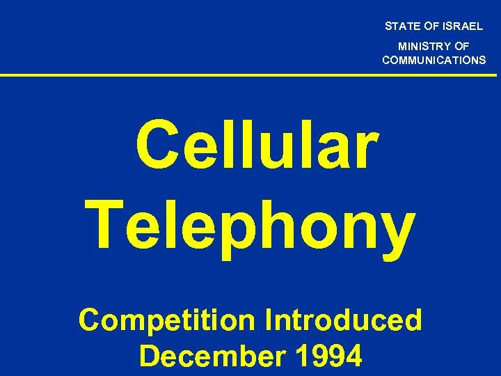 STATE OF ISRAEL MINISTRY OF COMMUNICATIONS Cellular Telephony Competition Introduced December 1994