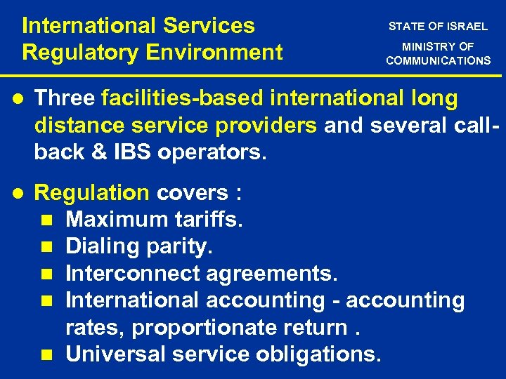 International Services Regulatory Environment STATE OF ISRAEL MINISTRY OF COMMUNICATIONS l Three facilities-based international