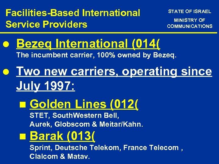 Facilities-Based International Service Providers l STATE OF ISRAEL MINISTRY OF COMMUNICATIONS Bezeq International (014(