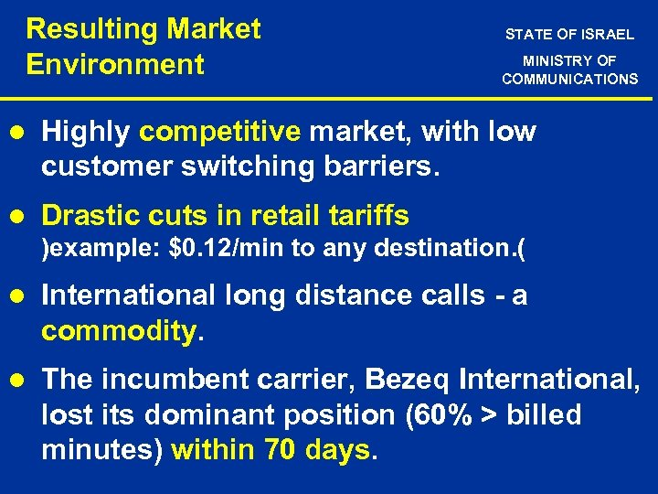 Resulting Market Environment STATE OF ISRAEL MINISTRY OF COMMUNICATIONS l Highly competitive market, with