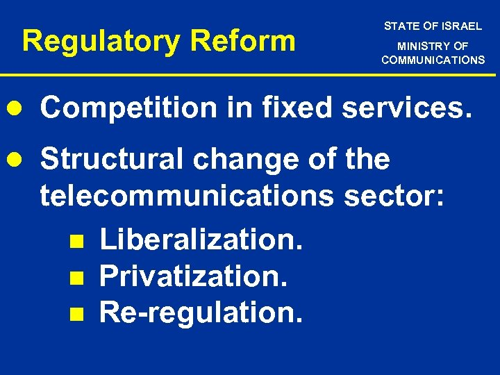Regulatory Reform STATE OF ISRAEL MINISTRY OF COMMUNICATIONS l Competition in fixed services. l