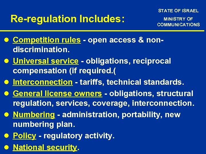 Re-regulation Includes: STATE OF ISRAEL MINISTRY OF COMMUNICATIONS l Competition rules - open access