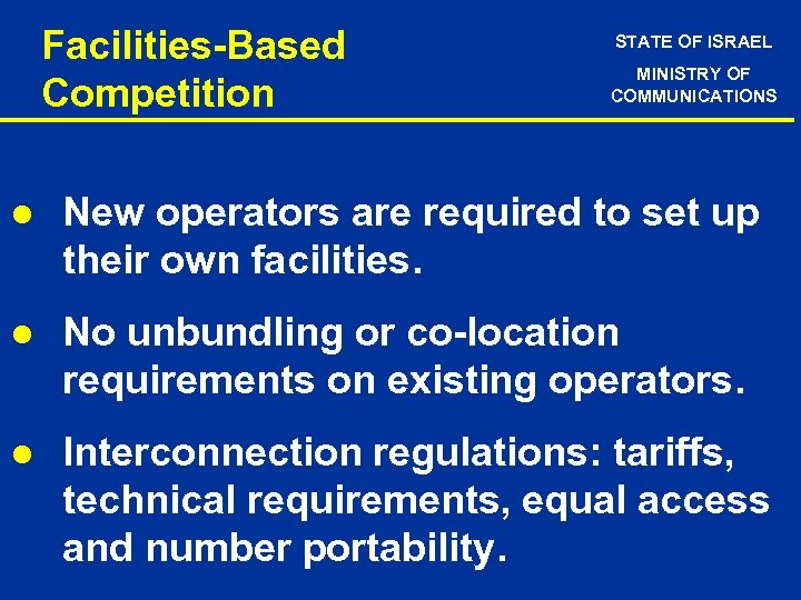 Facilities-Based Competition STATE OF ISRAEL MINISTRY OF COMMUNICATIONS l New operators are required to