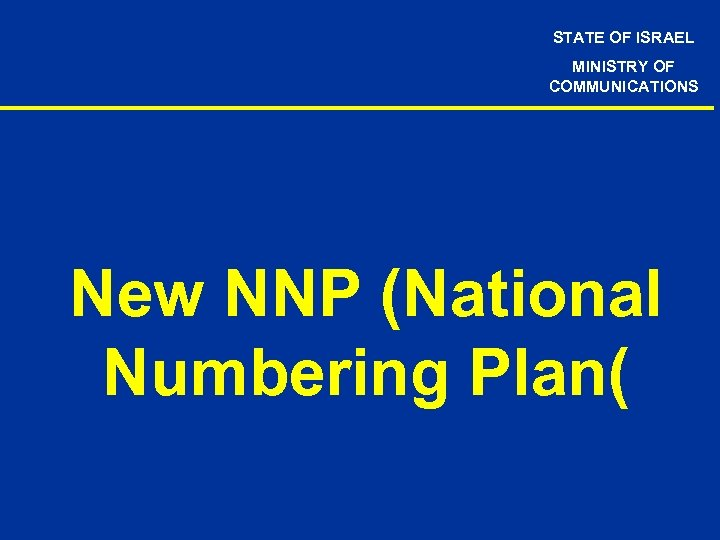 STATE OF ISRAEL MINISTRY OF COMMUNICATIONS New NNP (National Numbering Plan(