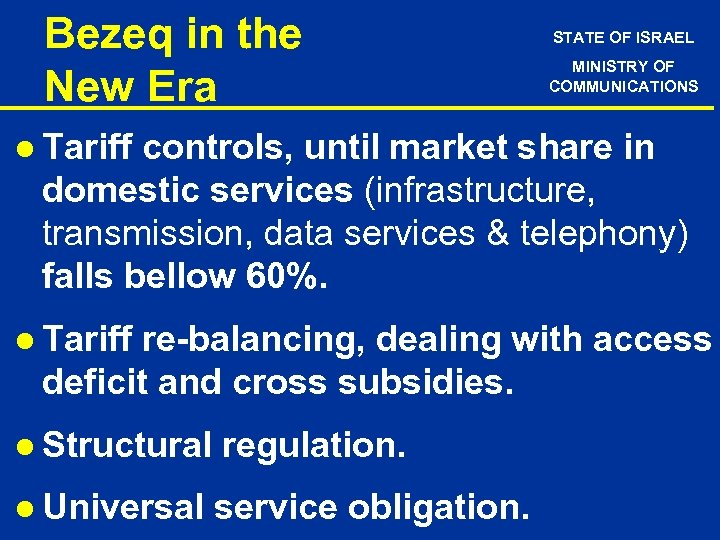 Bezeq in the New Era STATE OF ISRAEL MINISTRY OF COMMUNICATIONS l Tariff controls,