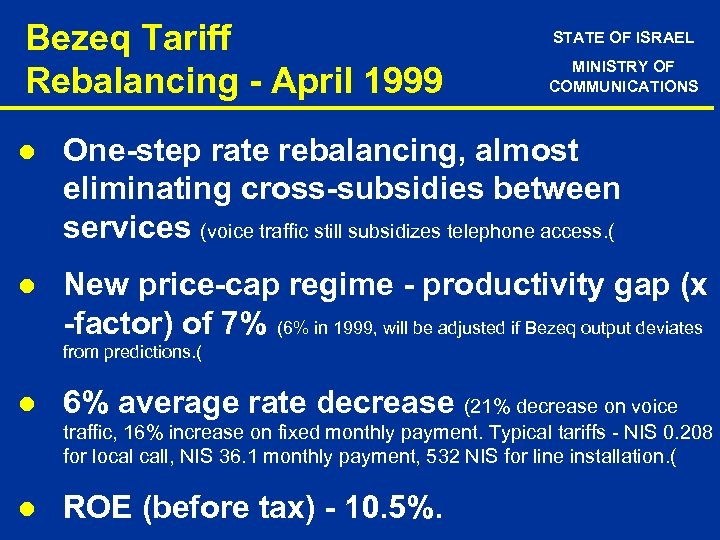 Bezeq Tariff Rebalancing - April 1999 STATE OF ISRAEL MINISTRY OF COMMUNICATIONS l One-step