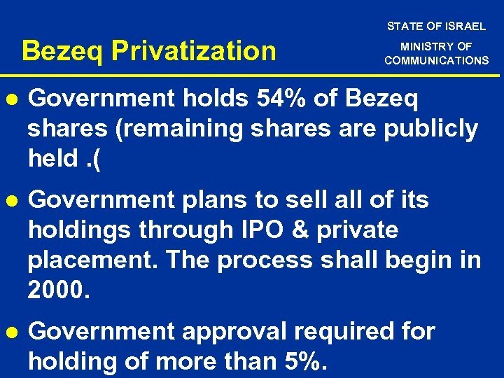 STATE OF ISRAEL Bezeq Privatization MINISTRY OF COMMUNICATIONS l Government holds 54% of Bezeq