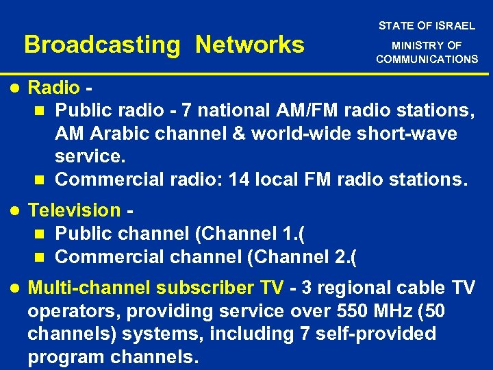Broadcasting Networks STATE OF ISRAEL MINISTRY OF COMMUNICATIONS l Radio n Public radio -