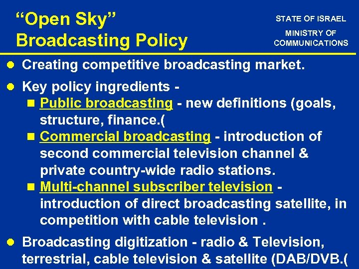"""""""Open Sky"""" Broadcasting Policy STATE OF ISRAEL MINISTRY OF COMMUNICATIONS l Creating competitive broadcasting"""