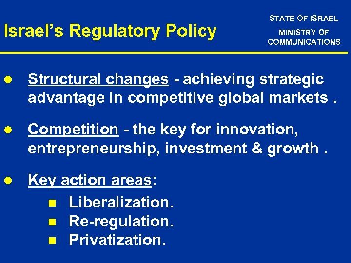 Israel's Regulatory Policy STATE OF ISRAEL MINISTRY OF COMMUNICATIONS l Structural changes - achieving