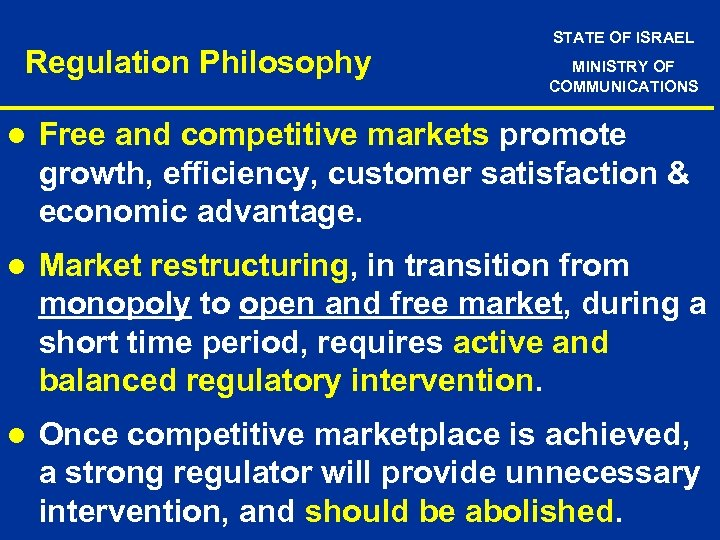 Regulation Philosophy STATE OF ISRAEL MINISTRY OF COMMUNICATIONS l Free and competitive markets promote