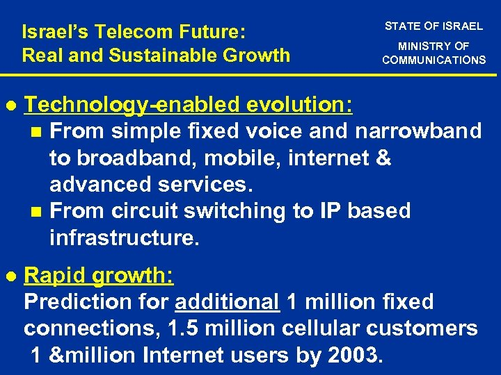 Israel's Telecom Future: Real and Sustainable Growth STATE OF ISRAEL MINISTRY OF COMMUNICATIONS l