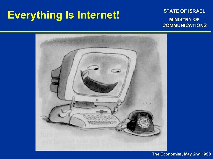 Everything Is Internet! STATE OF ISRAEL MINISTRY OF COMMUNICATIONS The Economist, May 2 nd