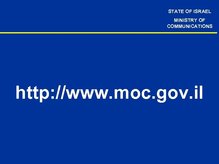 STATE OF ISRAEL MINISTRY OF COMMUNICATIONS http: //www. moc. gov. il