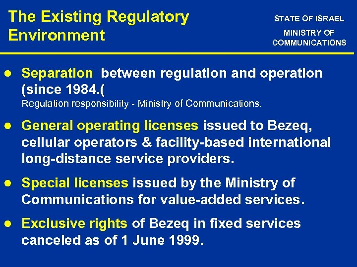 The Existing Regulatory Environment l STATE OF ISRAEL MINISTRY OF COMMUNICATIONS Separation between regulation