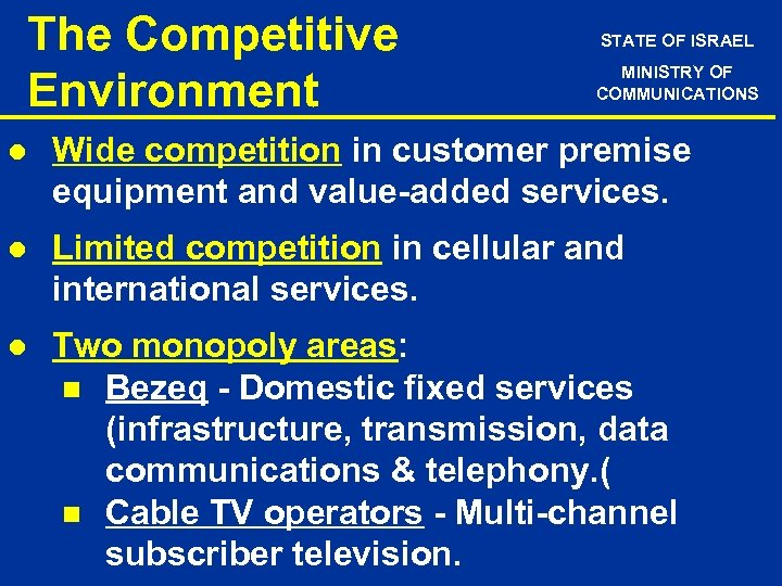 The Competitive Environment STATE OF ISRAEL MINISTRY OF COMMUNICATIONS l Wide competition in customer