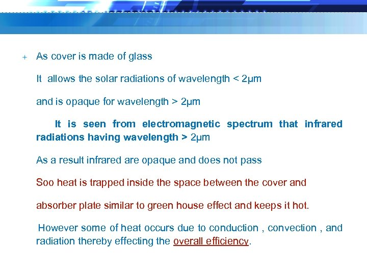 As cover is made of glass It allows the solar radiations of wavelength