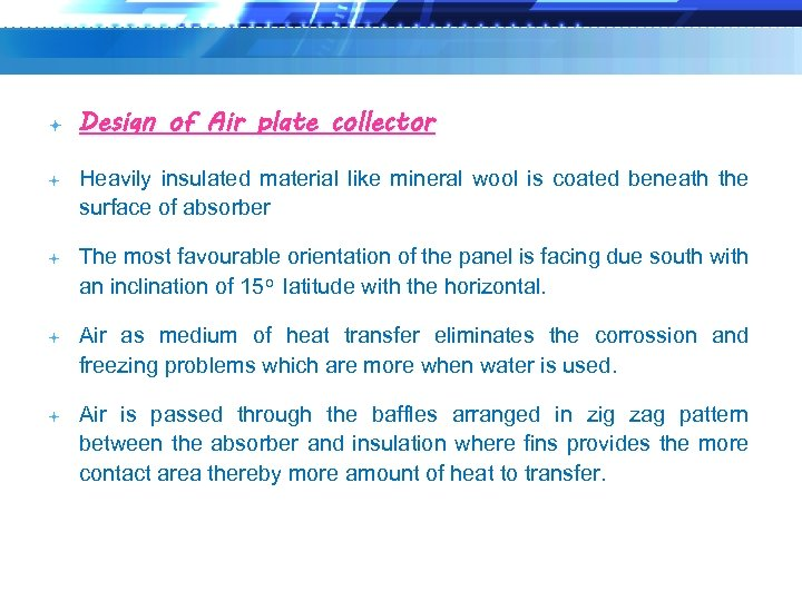 Design of Air plate collector Heavily insulated material like mineral wool is coated