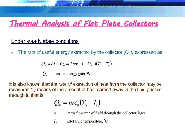 Thermal Analysis of Flat Plate Collectors Under steady state conditions The rate of useful