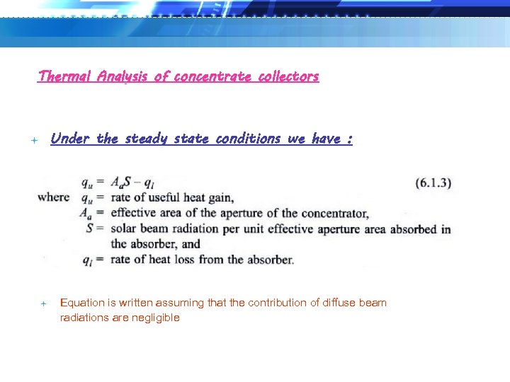 Thermal Analysis of concentrate collectors Under the steady state conditions we have : Equation