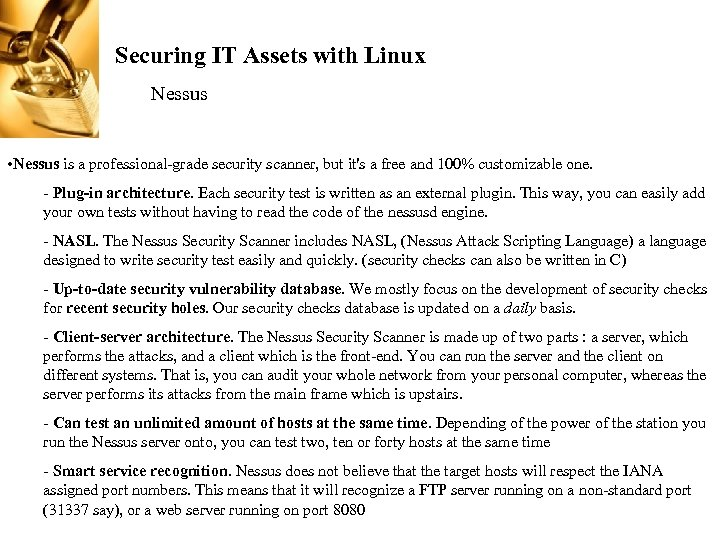 Securing IT Assets with Linux Nessus • Nessus is a professional-grade security scanner, but