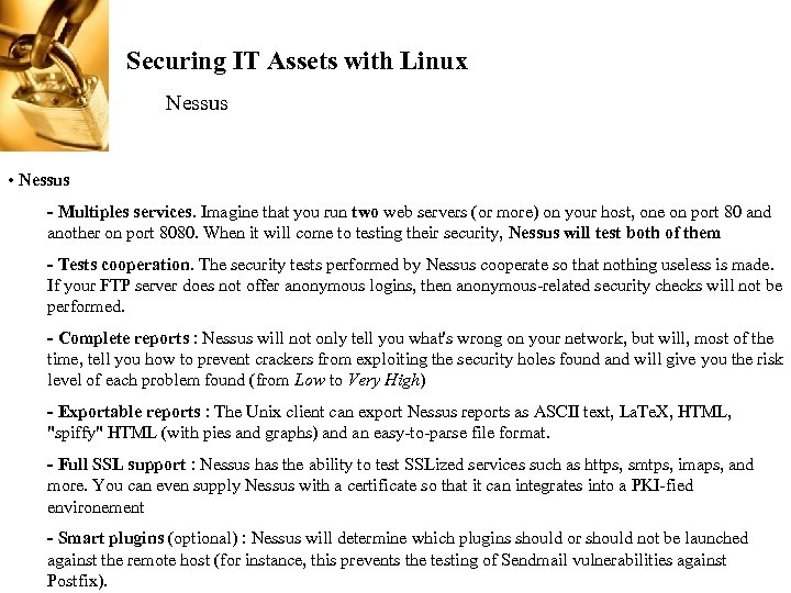 Securing IT Assets with Linux Nessus • Nessus - Multiples services. Imagine that you