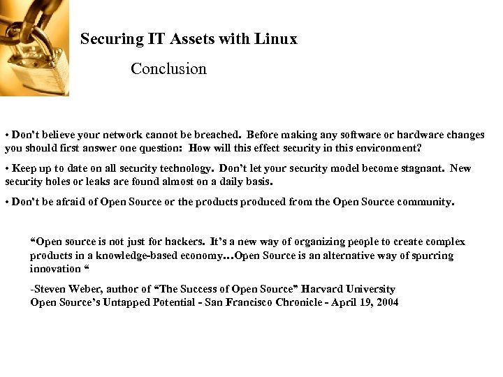 Securing IT Assets with Linux Conclusion • Don't believe your network cannot be breached.