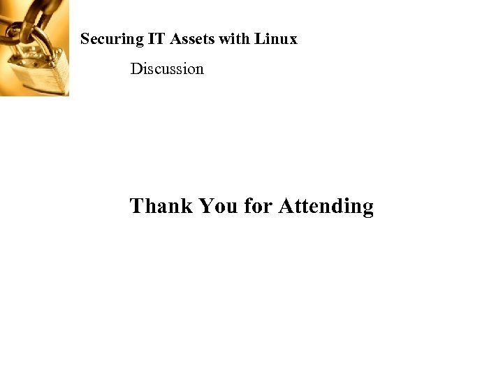 Securing IT Assets with Linux Discussion Thank You for Attending