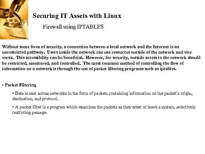 Securing IT Assets with Linux Firewall using IPTABLES Without some form of security, a