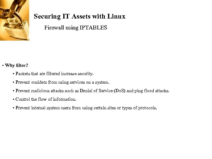 Securing IT Assets with Linux Firewall using IPTABLES • Why filter? • Packets that