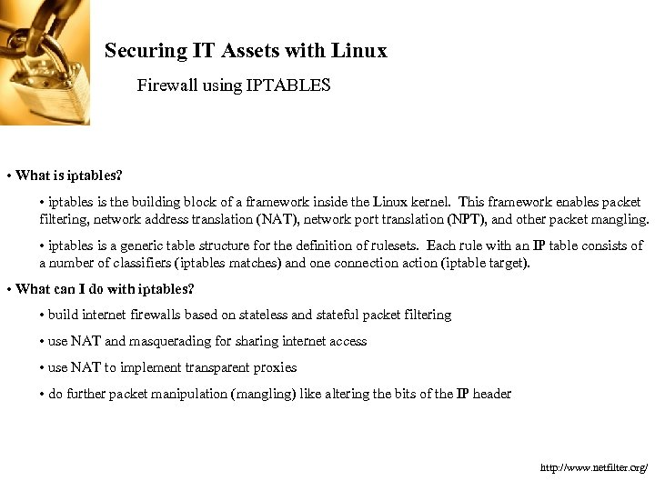 Securing IT Assets with Linux Firewall using IPTABLES • What is iptables? • iptables