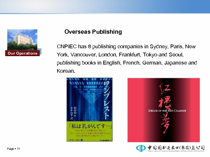 Overseas Publishing CNPIEC has 8 publishing companies in Sydney, Paris, New Our Operations York,
