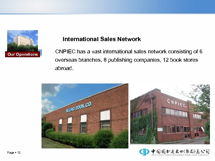 International Sales Network Our Operations CNPIEC has a vast international sales network consisting of