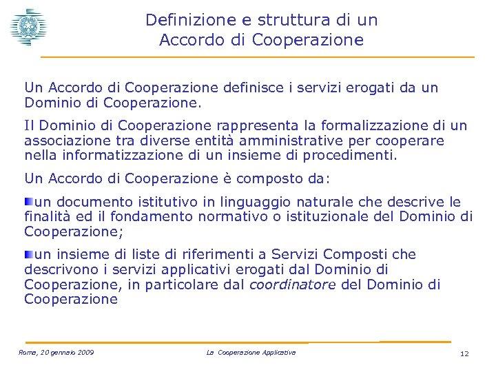 Definizione e struttura di un Accordo di Cooperazione Un Accordo di Cooperazione definisce i