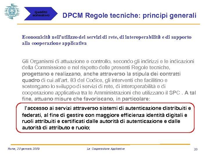 Quadro normativo DPCM Regole tecniche: principi generali Economicità nell'utilizzo dei servizi di rete, di